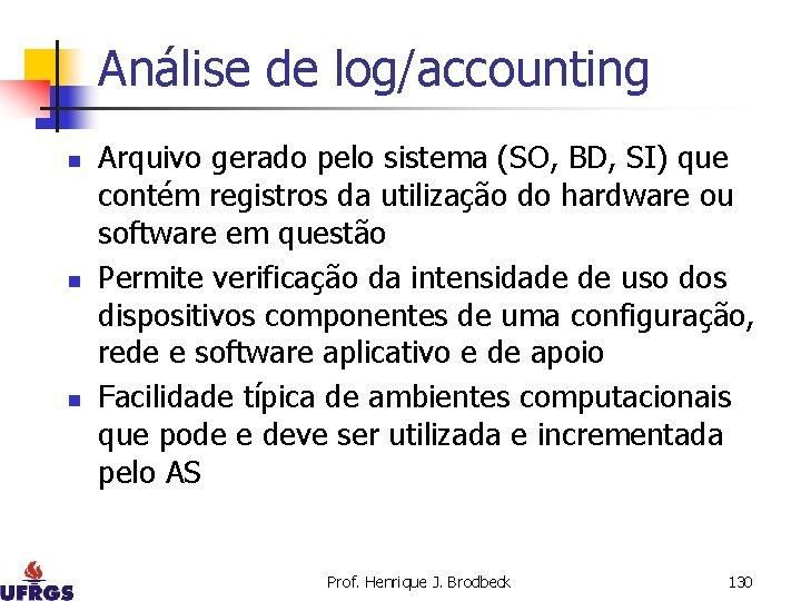 Análise de log/accounting n n n Arquivo gerado pelo sistema (SO, BD, SI) que