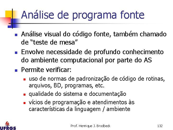 Análise de programa fonte n n n Análise visual do código fonte, também chamado