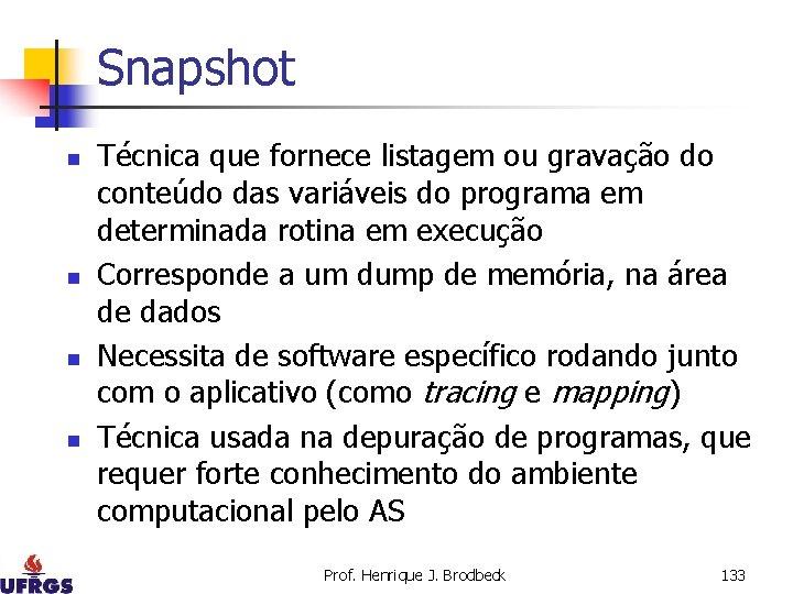 Snapshot n n Técnica que fornece listagem ou gravação do conteúdo das variáveis do