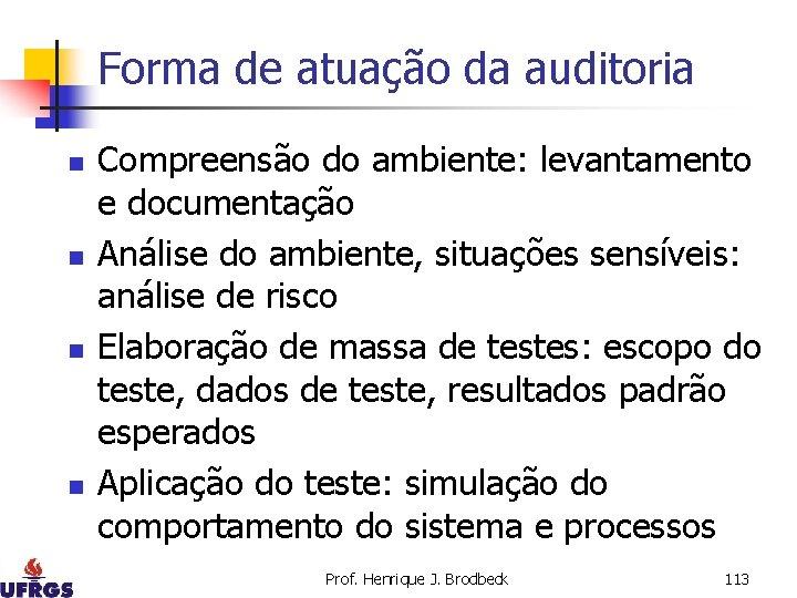 Forma de atuação da auditoria n n Compreensão do ambiente: levantamento e documentação Análise