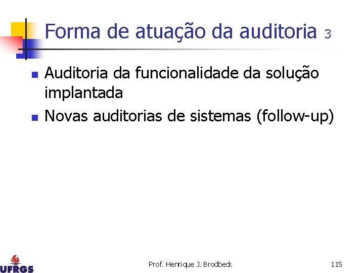 Forma de atuação da auditoria n n 3 Auditoria da funcionalidade da solução implantada