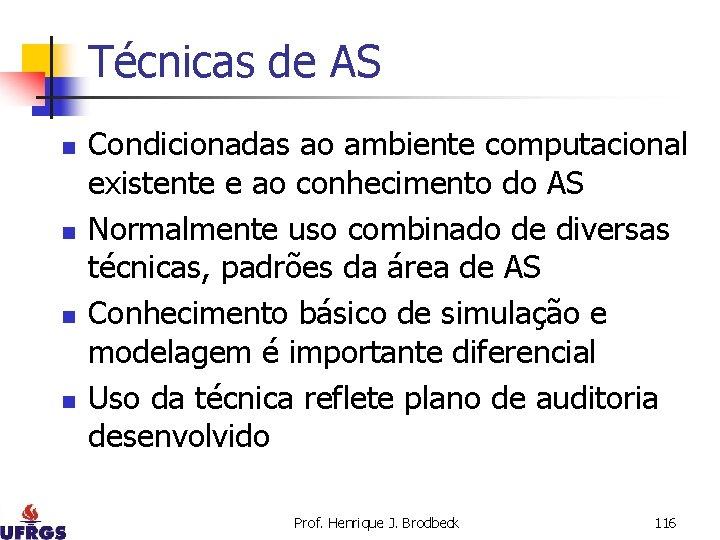 Técnicas de AS n n Condicionadas ao ambiente computacional existente e ao conhecimento do