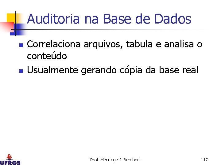 Auditoria na Base de Dados n n Correlaciona arquivos, tabula e analisa o conteúdo
