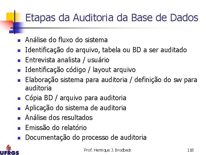 Etapas da Auditoria da Base de Dados n n n n n Análise do