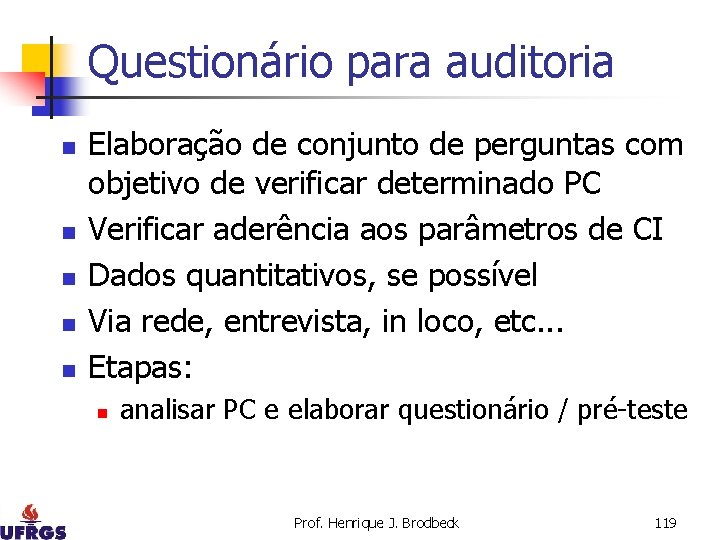 Questionário para auditoria n n n Elaboração de conjunto de perguntas com objetivo de