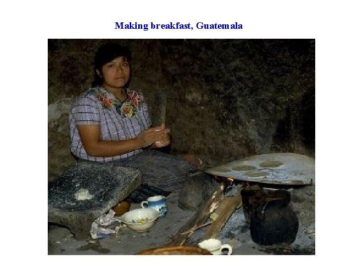 Making breakfast, Guatemala