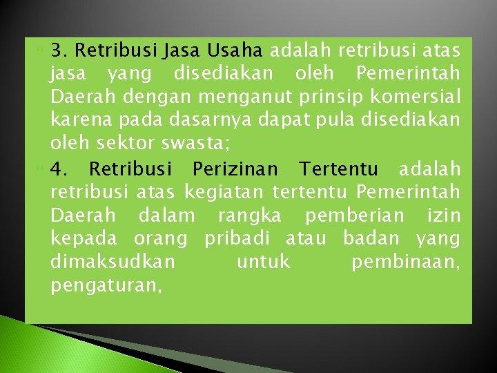3. Retribusi Jasa Usaha adalah retribusi atas jasa yang disediakan oleh Pemerintah Daerah