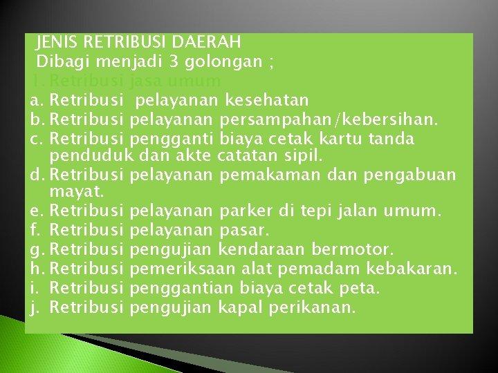 JENIS RETRIBUSI DAERAH Dibagi menjadi 3 golongan ; 1. Retribusi jasa umum a. Retribusi