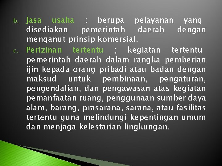 b. c. Jasa usaha ; berupa pelayanan yang disediakan pemerintah daerah dengan menganut prinsip