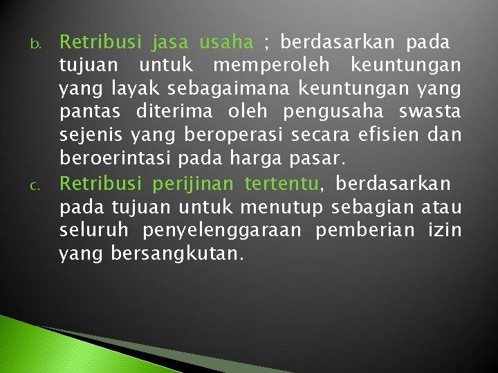 b. c. Retribusi jasa usaha ; berdasarkan pada tujuan untuk memperoleh keuntungan yang layak