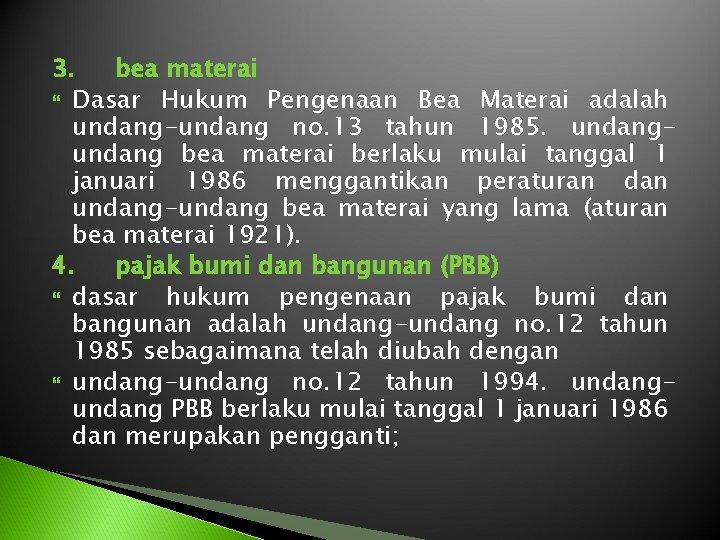 3. bea materai Dasar Hukum Pengenaan Bea Materai adalah undang-undang no. 13 tahun 1985.