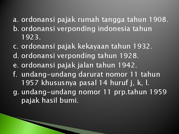a. ordonansi pajak rumah tangga tahun 1908. b. ordonansi verponding indonesia tahun 1923. c.