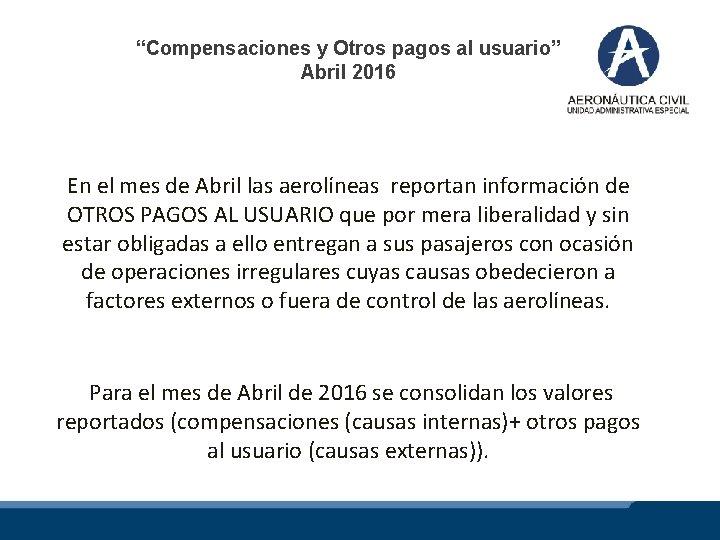 """""""Compensaciones y Otros pagos al usuario"""" Abril 2016 En el mes de Abril las"""