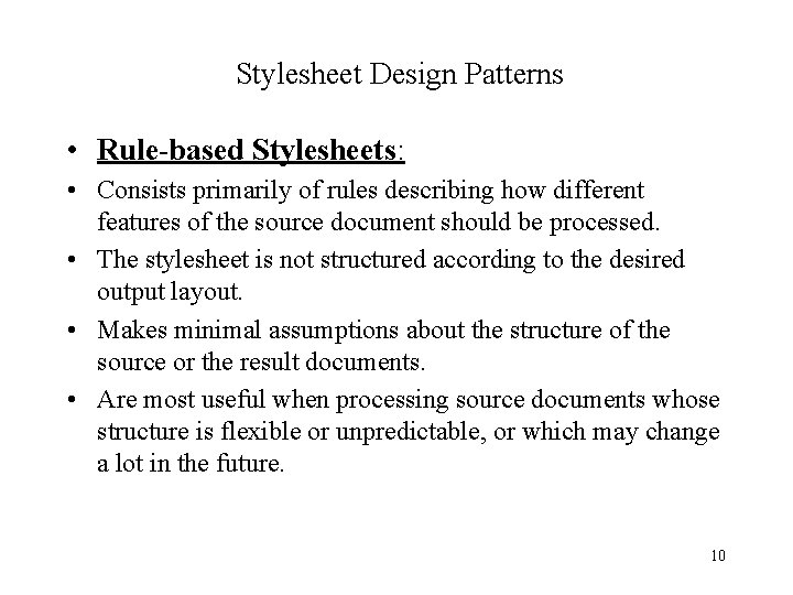 Stylesheet Design Patterns • Rule-based Stylesheets: • Consists primarily of rules describing how different