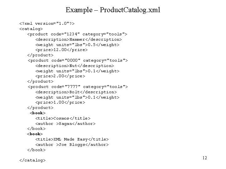 "Example – Product. Catalog. xml <? xml version=""1. 0""? > <catalog> <product code=""1234"" category=""tools"">"