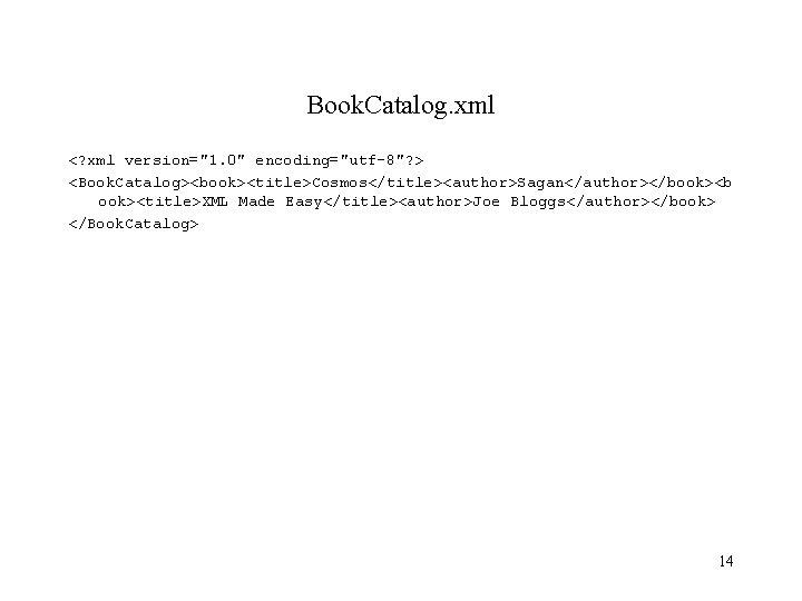 "Book. Catalog. xml <? xml version=""1. 0"" encoding=""utf-8""? > <Book. Catalog><book><title>Cosmos</title><author>Sagan</author></book><b ook><title>XML Made Easy</title><author>Joe"