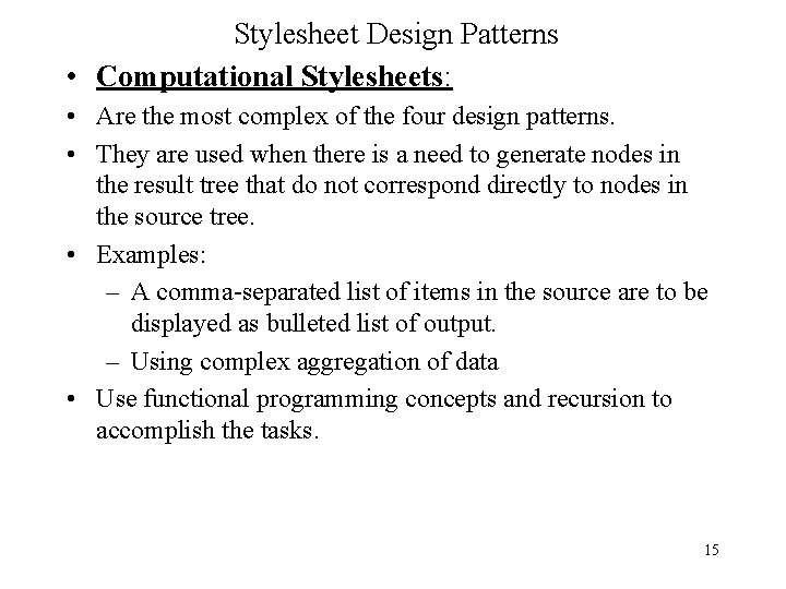 Stylesheet Design Patterns • Computational Stylesheets: • Are the most complex of the four