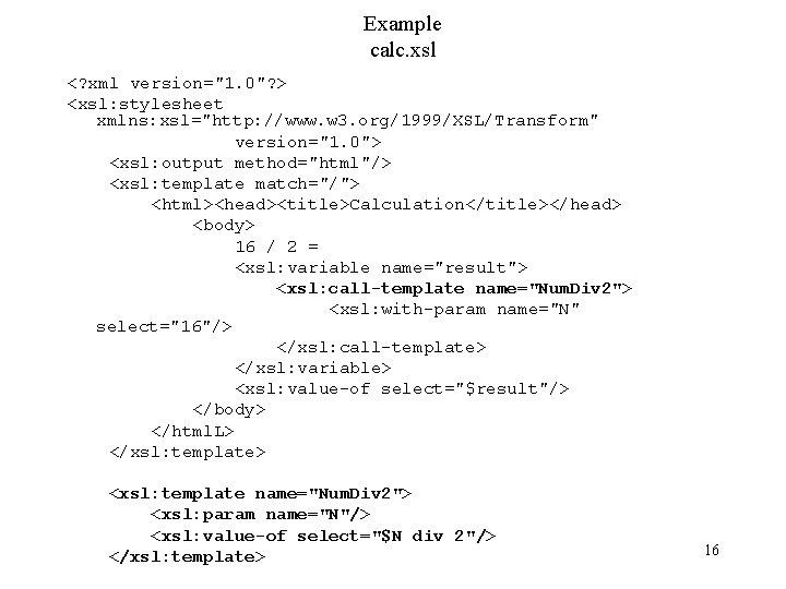 "Example calc. xsl <? xml version=""1. 0""? > <xsl: stylesheet xmlns: xsl=""http: //www. w"