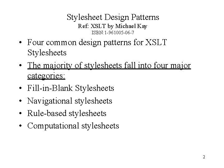 Stylesheet Design Patterns Ref: XSLT by Michael Kay ISBN: 1 -961005 -06 -7 •