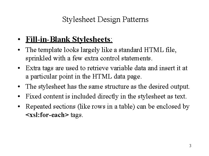 Stylesheet Design Patterns • Fill-in-Blank Stylesheets: • The template looks largely like a standard