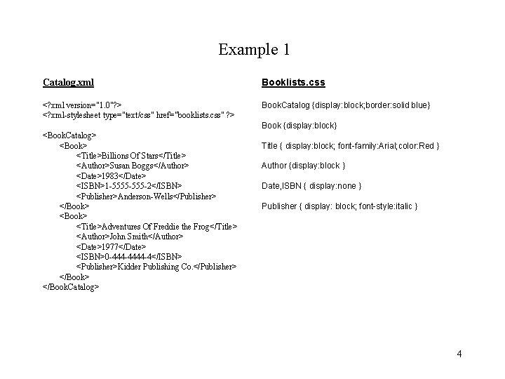"Example 1 Catalog. xml Booklists. css <? xml version=""1. 0""? > <? xml-stylesheet type=""text/css"""