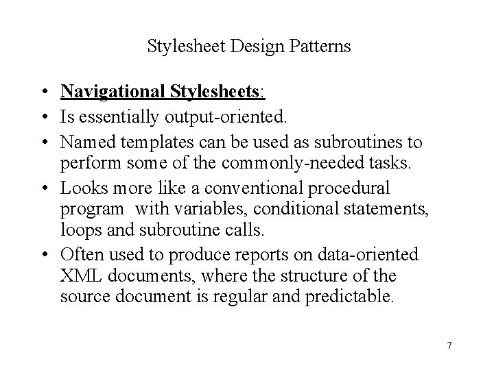 Stylesheet Design Patterns • Navigational Stylesheets: • Is essentially output-oriented. • Named templates can