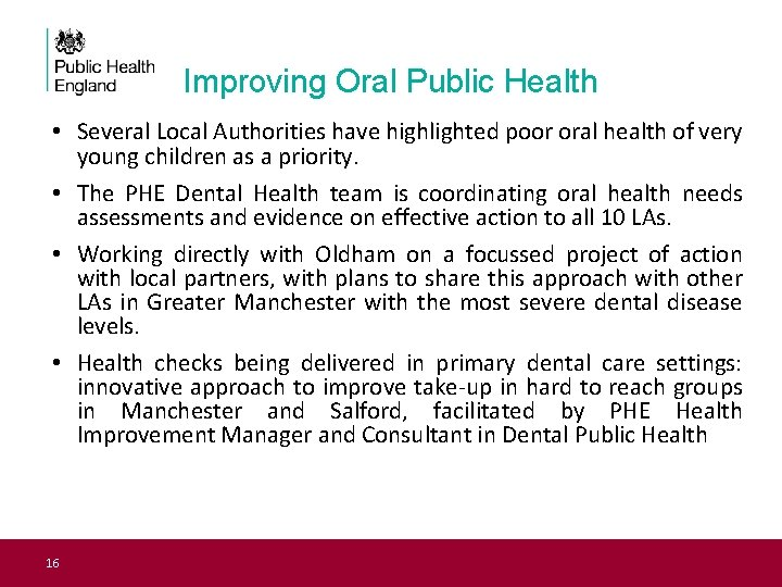 Improving Oral Public Health • Several Local Authorities have highlighted poor oral health of