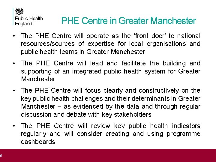 5 PHE Centre in Greater Manchester • The PHE Centre will operate as the