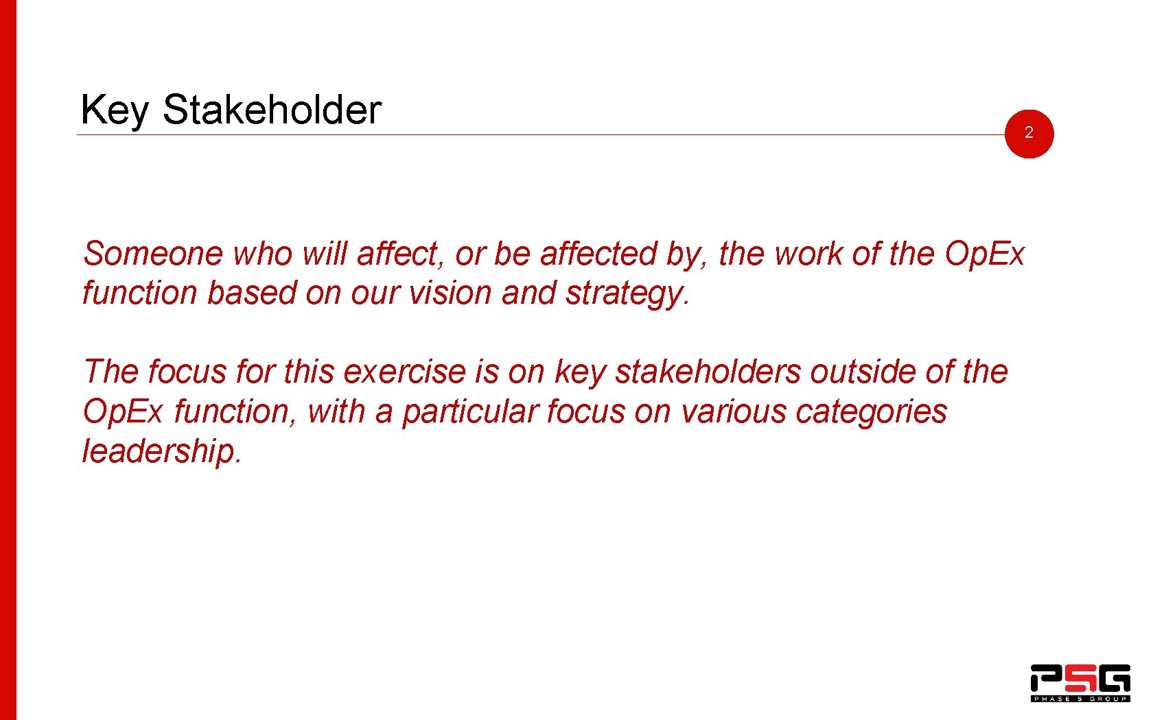 Key Stakeholder 2 Someone who will affect, or be affected by, the work of