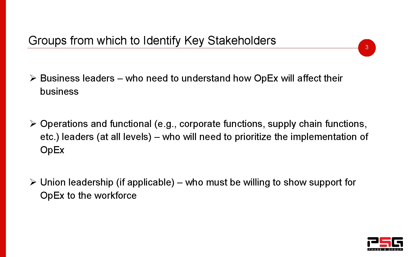 Groups from which to Identify Key Stakeholders 3 Ø Business leaders – who need