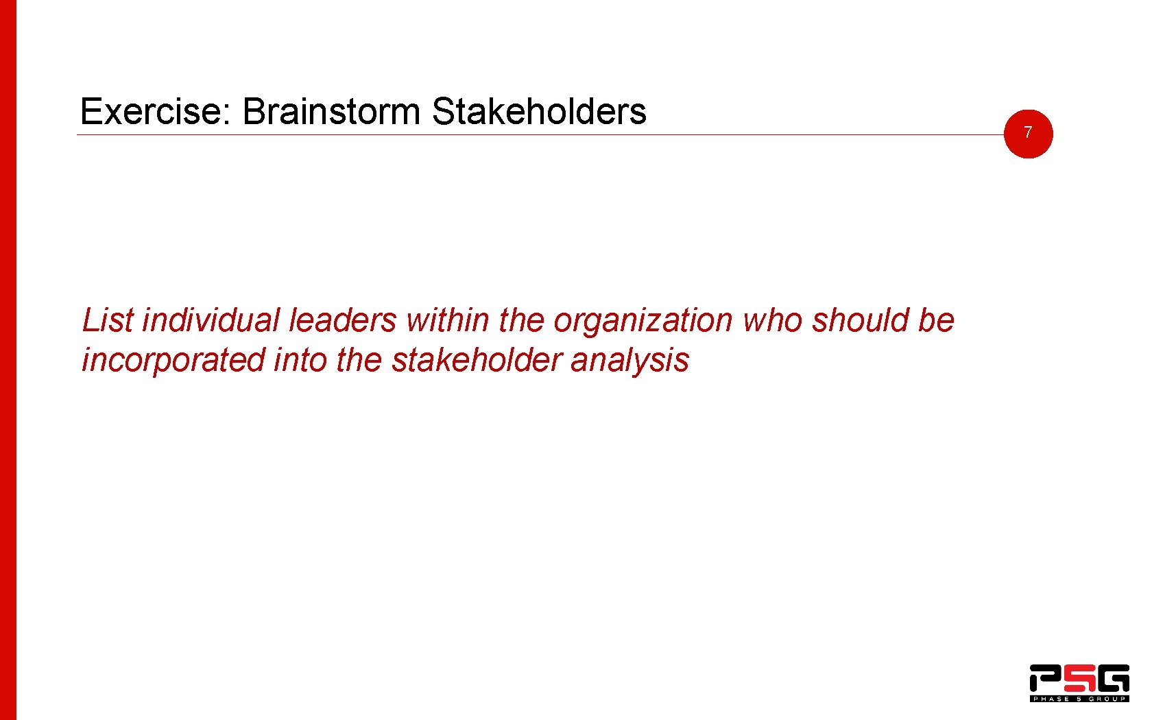 Exercise: Brainstorm Stakeholders List individual leaders within the organization who should be incorporated into