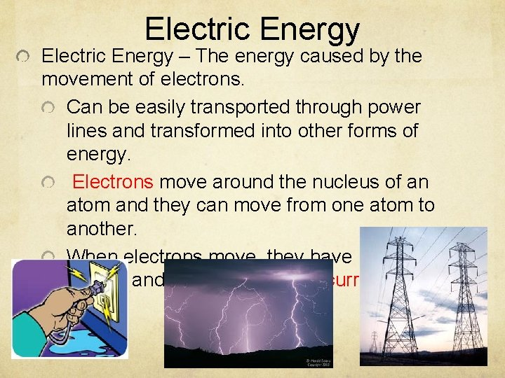 Electric Energy – The energy caused by the movement of electrons. Can be easily