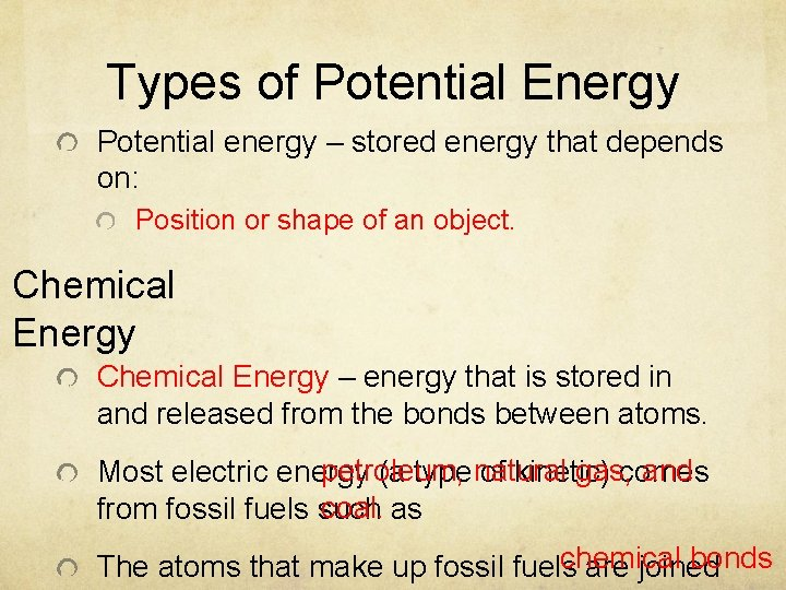 Types of Potential Energy Potential energy – stored energy that depends on: Position or