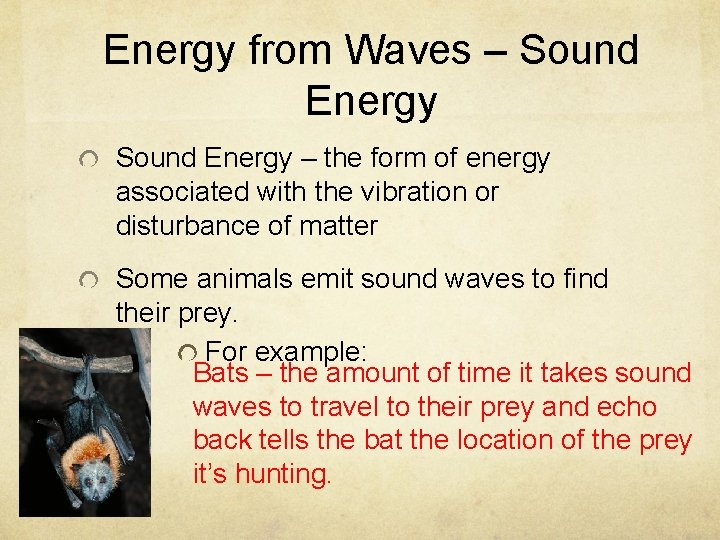 Energy from Waves – Sound Energy – the form of energy associated with the