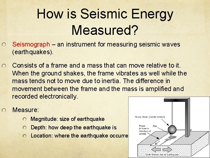 How is Seismic Energy Measured? Seismograph – an instrument for measuring seismic waves (earthquakes).