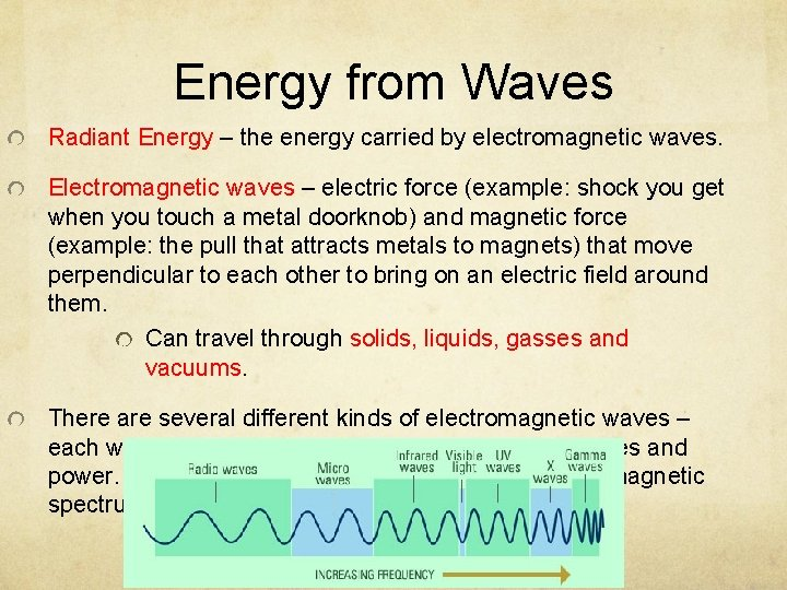 Energy from Waves Radiant Energy – the energy carried by electromagnetic waves. Electromagnetic waves