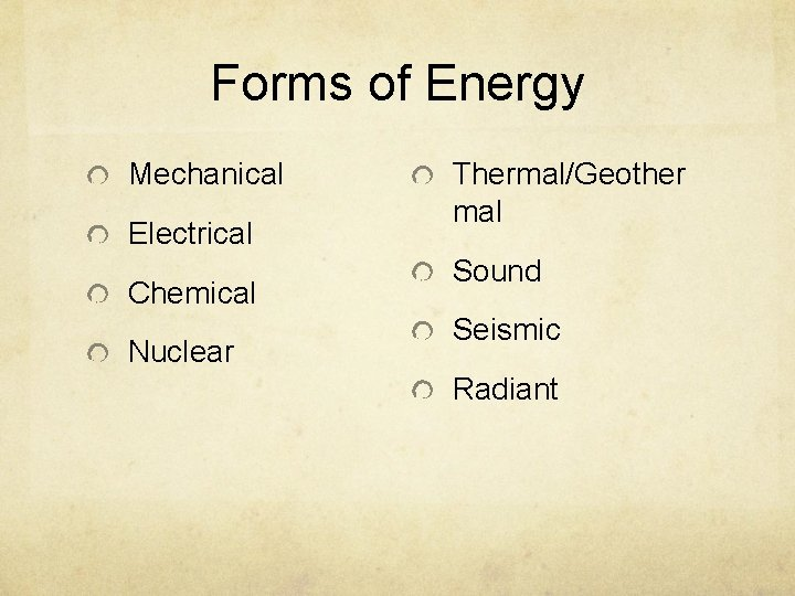 Forms of Energy Mechanical Electrical Chemical Nuclear Thermal/Geother mal Sound Seismic Radiant