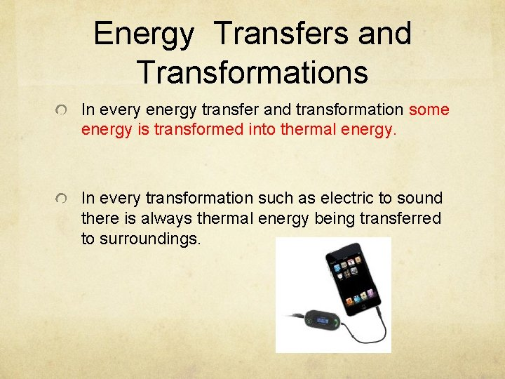 Energy Transfers and Transformations In every energy transfer and transformation some energy is transformed