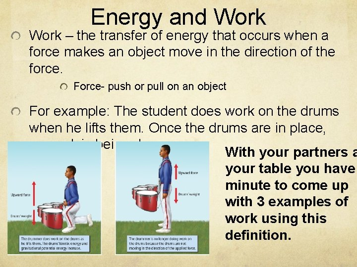 Energy and Work – the transfer of energy that occurs when a force makes
