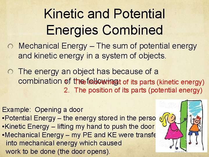 Kinetic and Potential Energies Combined Mechanical Energy – The sum of potential energy and