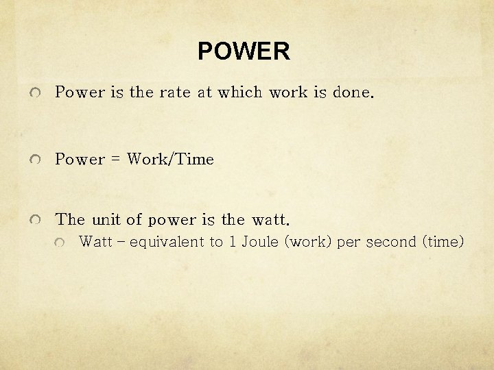 POWER Power is the rate at which work is done. Power = Work/Time The