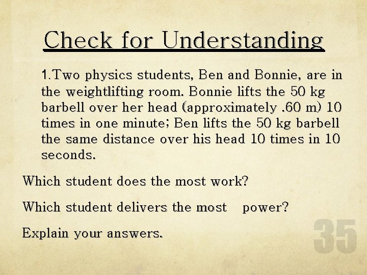 Check for Understanding 1. Two physics students, Ben and Bonnie, are in the weightlifting