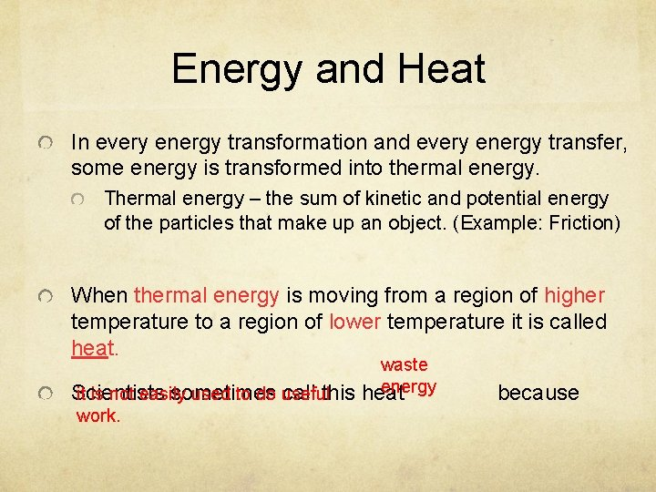 Energy and Heat In every energy transformation and every energy transfer, some energy is