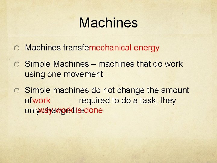Machines transfermechanical energy Simple Machines – machines that do work using one movement. Simple