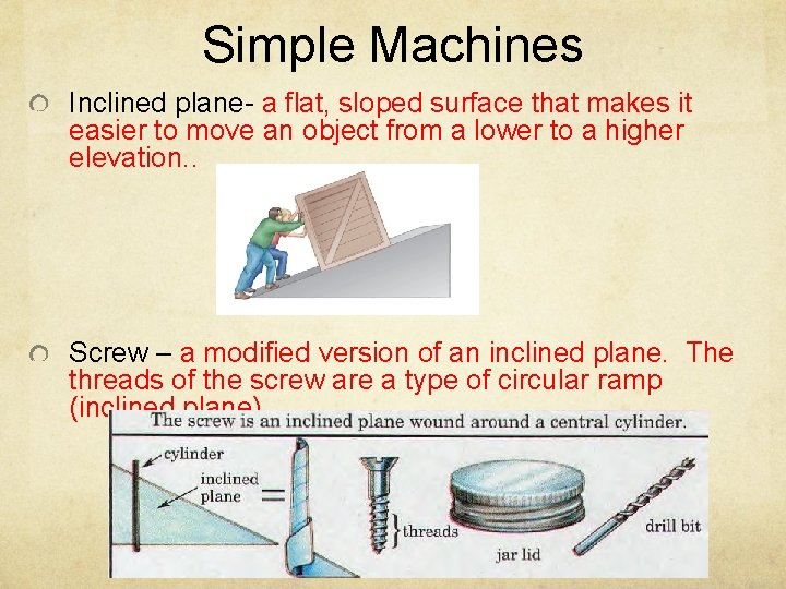 Simple Machines Inclined plane- a flat, sloped surface that makes it easier to move