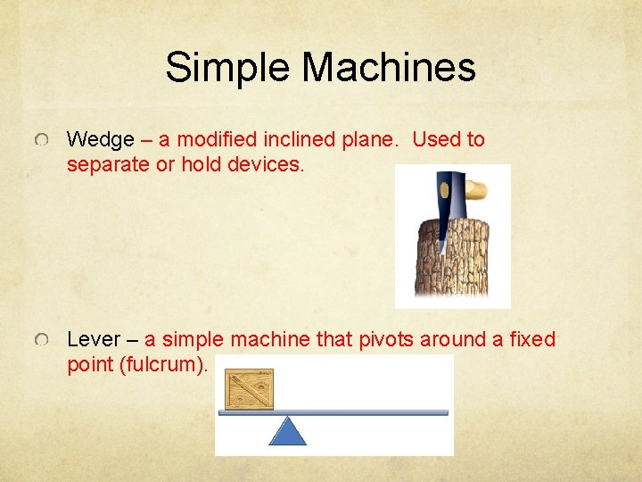 Simple Machines Wedge – a modified inclined plane. Used to separate or hold devices.