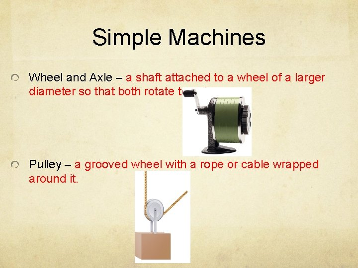 Simple Machines Wheel and Axle – a shaft attached to a wheel of a