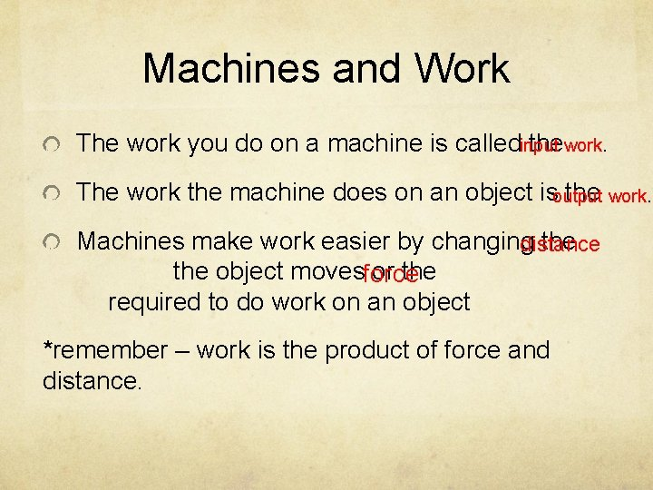 Machines and Work input work. The work you do on a machine is called
