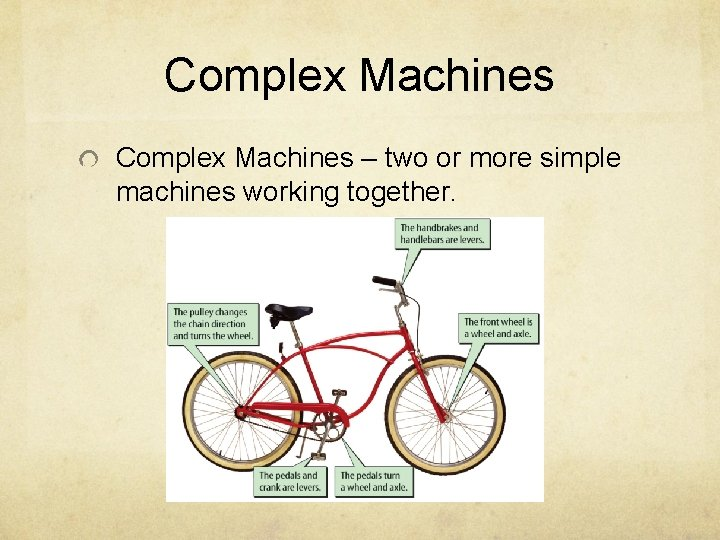 Complex Machines – two or more simple machines working together.