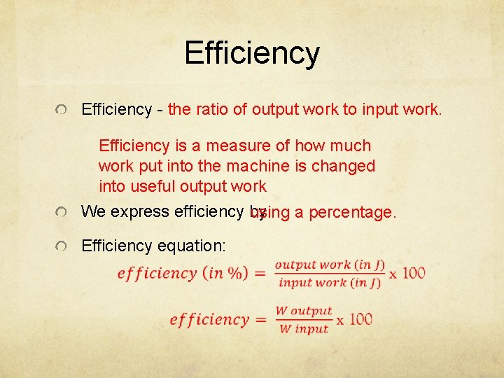 Efficiency - the ratio of output work to input work. Efficiency is a measure
